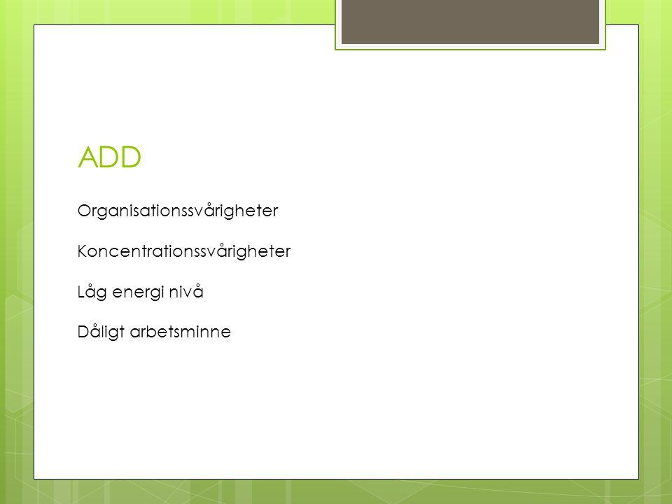 ADD Organisationssvårigheter Koncentrationssvårigheter Låg energi nivå