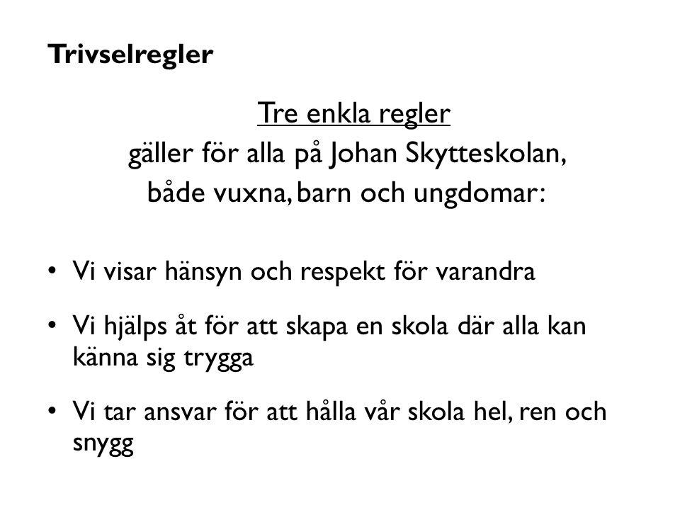 gäller för alla på Johan Skytteskolan, både vuxna, barn och ungdomar: