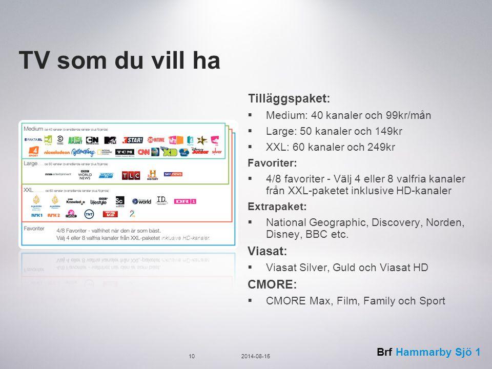TV som du vill ha Tilläggspaket: Viasat: CMORE: