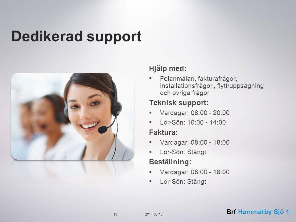 Dedikerad support Hjälp med: Teknisk support: Faktura: Beställning: