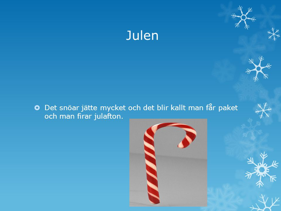 Julen Det snöar jätte mycket och det blir kallt man får paket och man firar julafton.