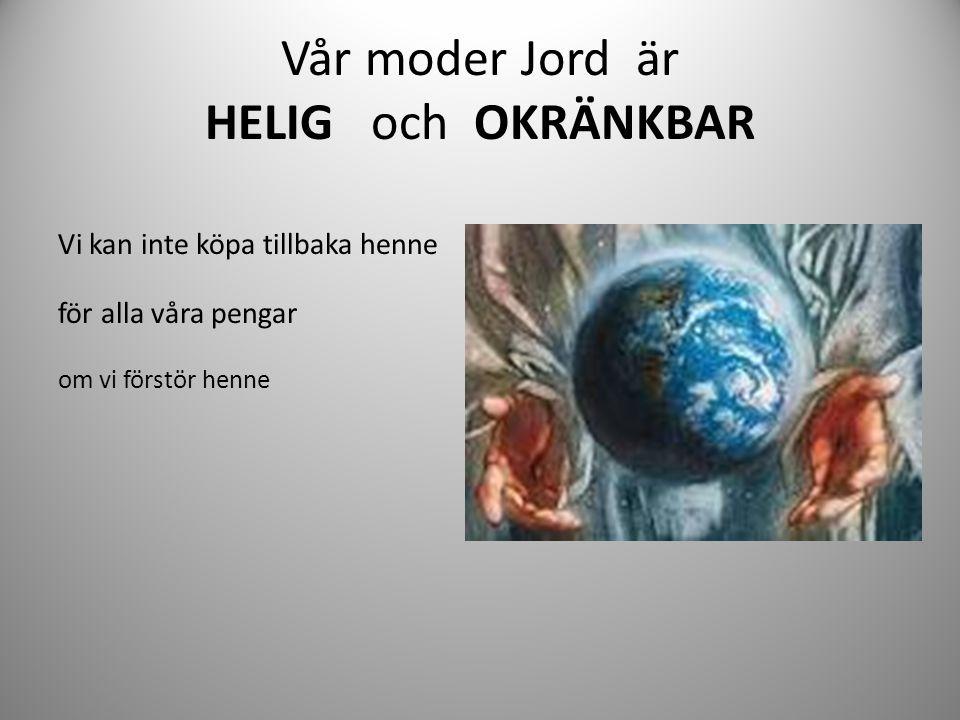 Vår moder Jord är HELIG och OKRÄNKBAR