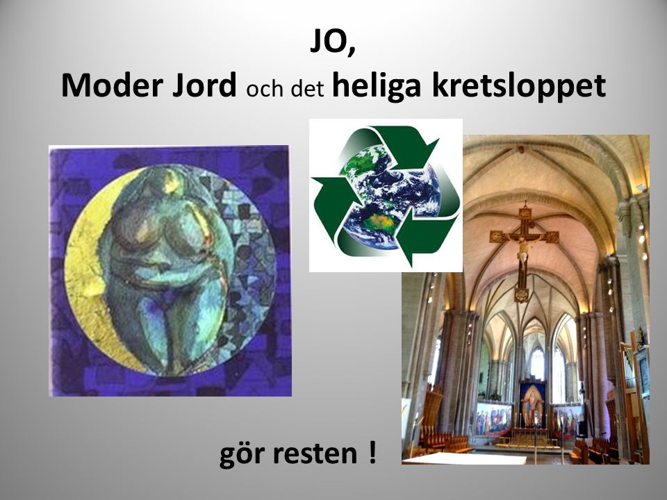 JO, Moder Jord och det heliga kretsloppet