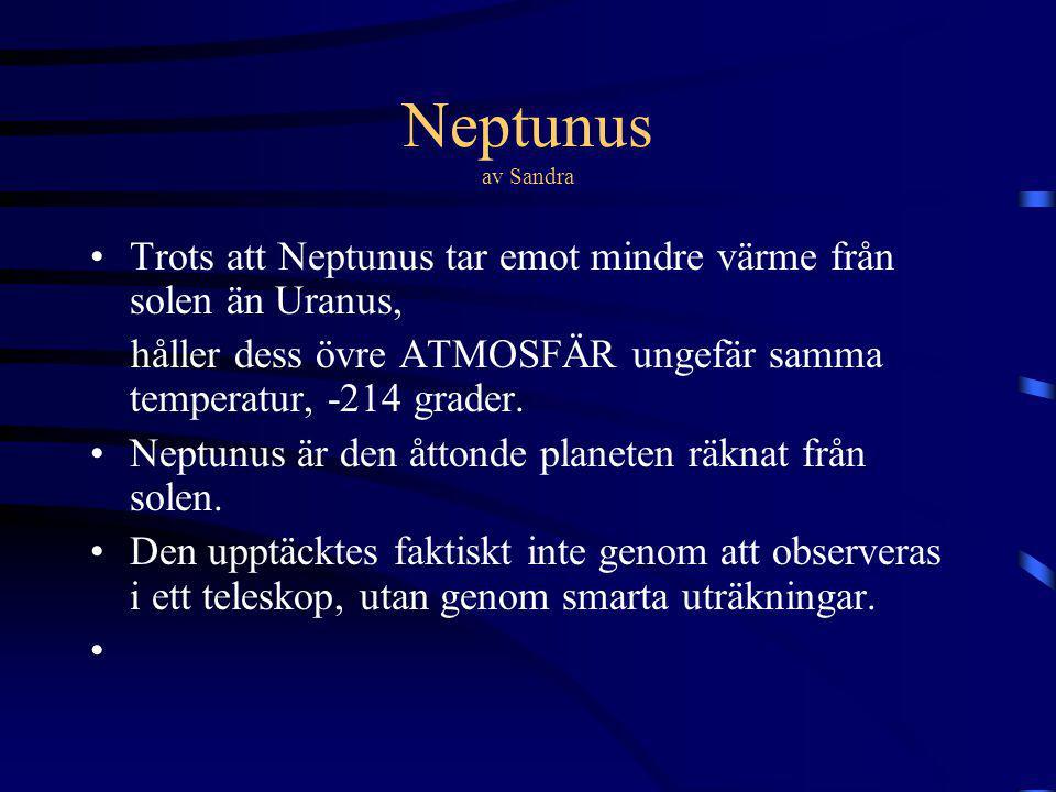 Neptunus av Sandra Trots att Neptunus tar emot mindre värme från solen än Uranus, håller dess övre ATMOSFÄR ungefär samma temperatur, -214 grader.