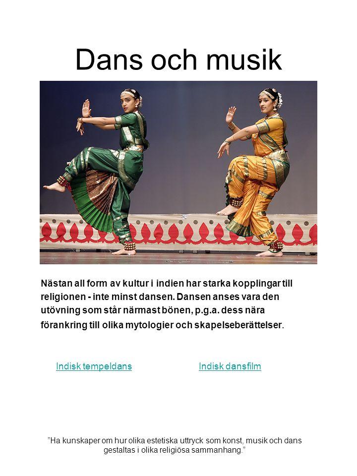 Dans och musik Nästan all form av kultur i indien har starka kopplingar till. religionen - inte minst dansen. Dansen anses vara den.