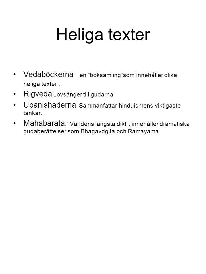 Heliga texter Vedaböckerna en boksamling som innehåller olika heliga texter . Rigveda Lovsånger till gudarna.