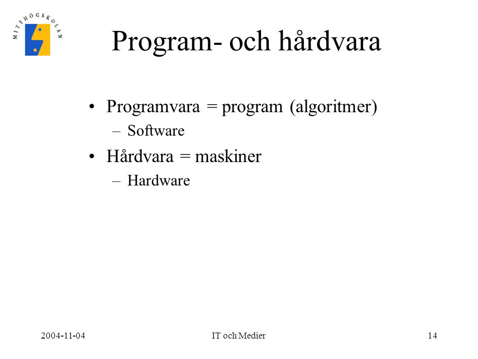 Program- och hårdvara Programvara = program (algoritmer)