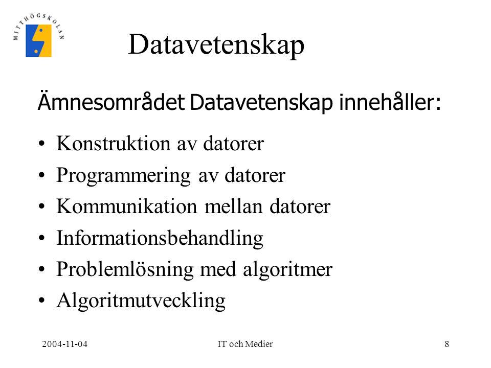 Datavetenskap Ämnesområdet Datavetenskap innehåller: