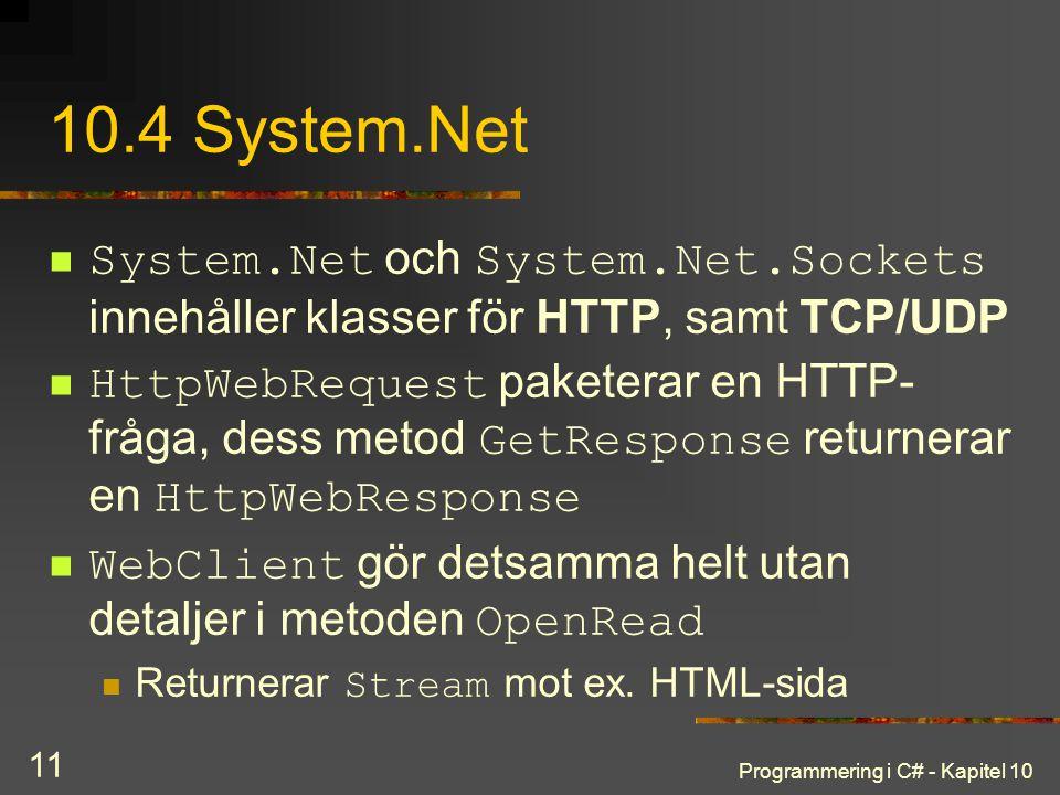 10.4 System.Net System.Net och System.Net.Sockets innehåller klasser för HTTP, samt TCP/UDP.