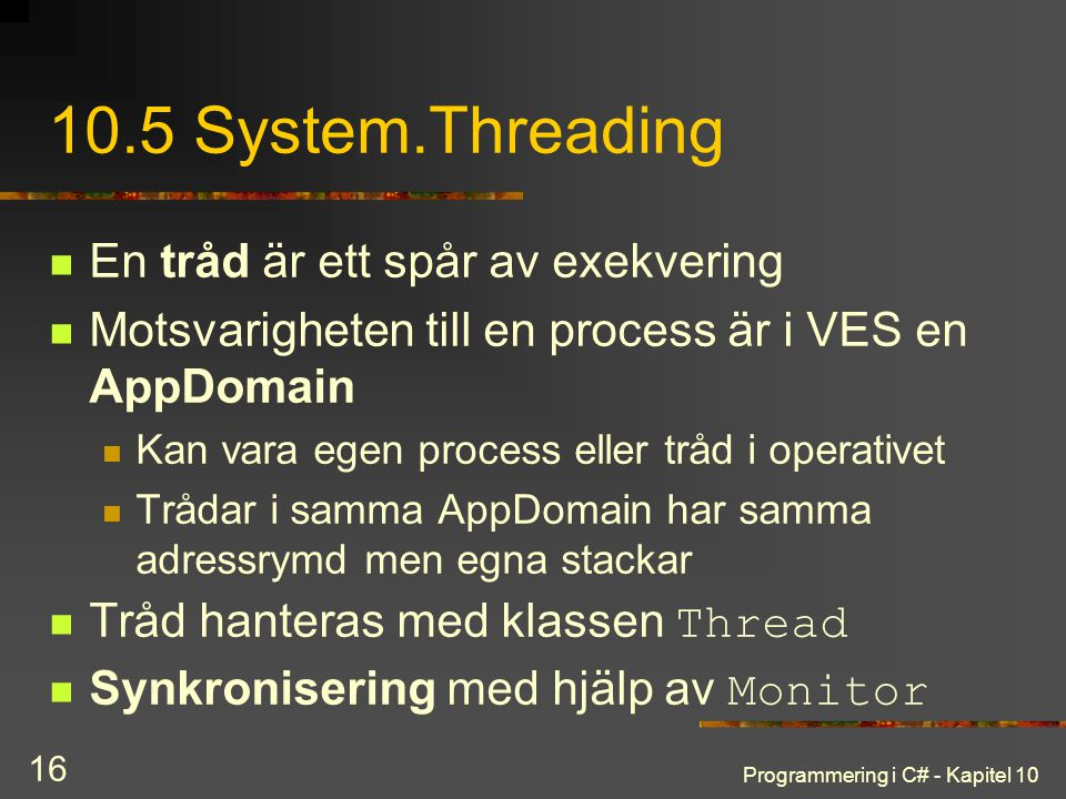 10.5 System.Threading En tråd är ett spår av exekvering