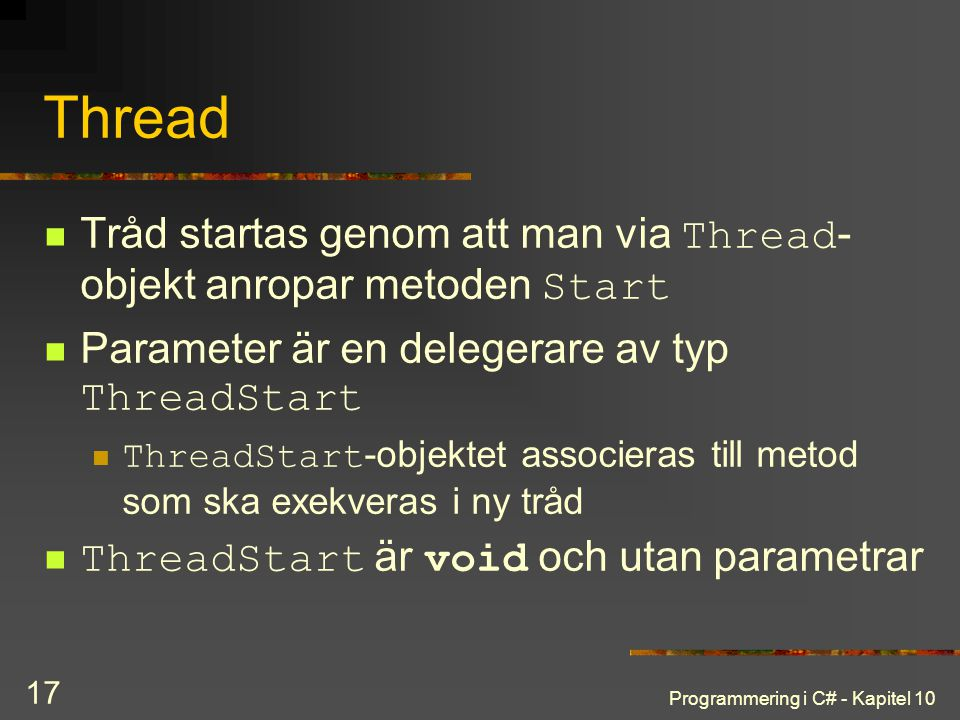 Thread Tråd startas genom att man via Thread-objekt anropar metoden Start. Parameter är en delegerare av typ ThreadStart.