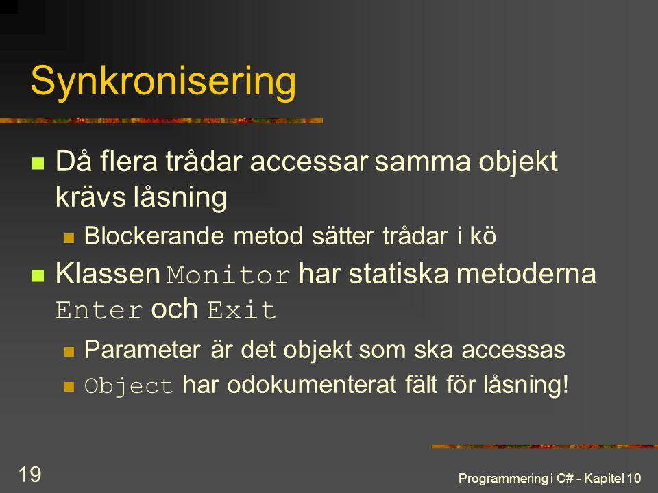 Synkronisering Då flera trådar accessar samma objekt krävs låsning