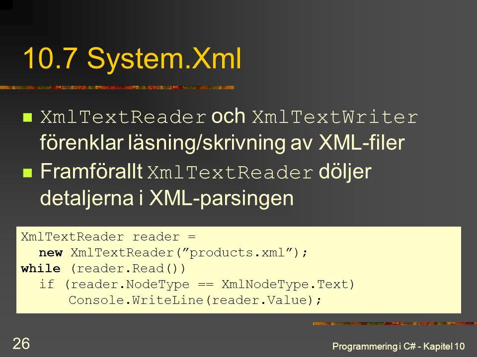 10.7 System.Xml XmlTextReader och XmlTextWriter förenklar läsning/skrivning av XML-filer.