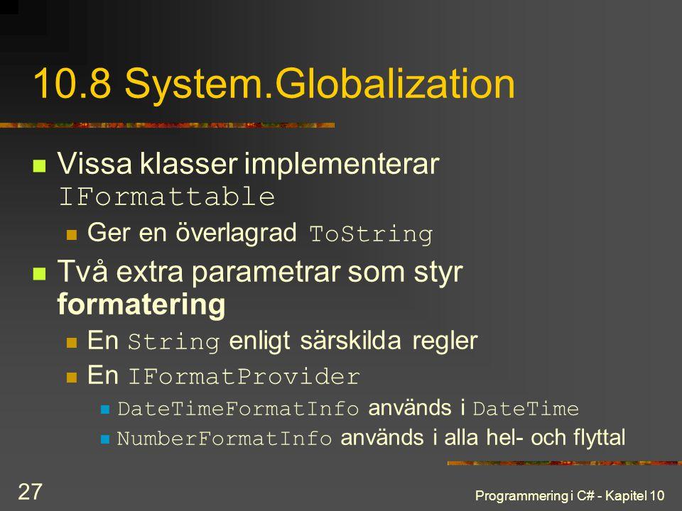 10.8 System.Globalization Vissa klasser implementerar IFormattable