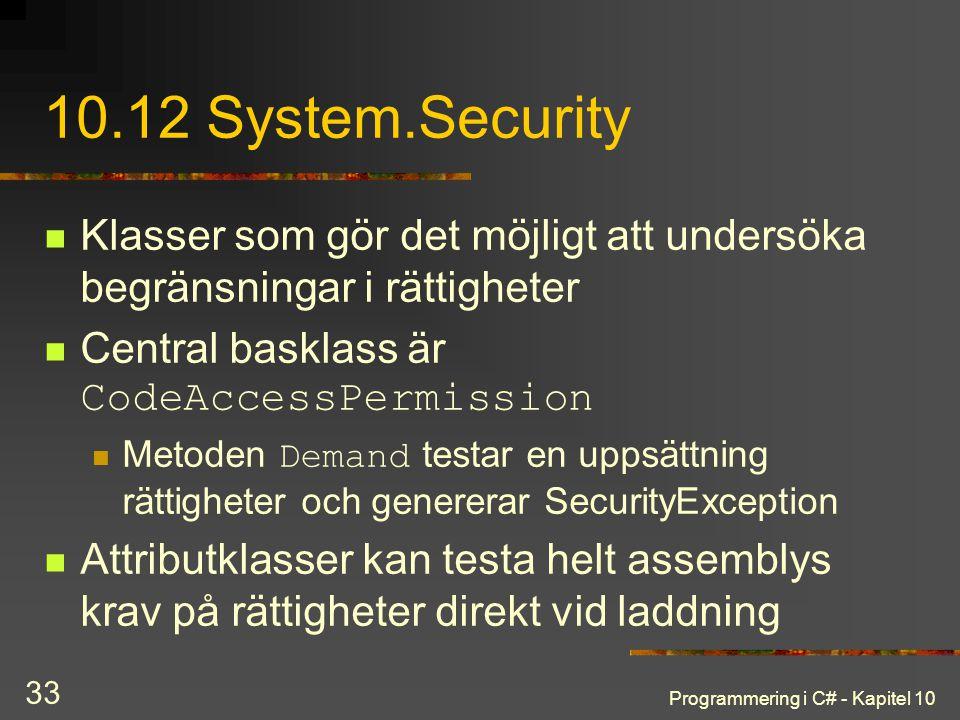 10.12 System.Security Klasser som gör det möjligt att undersöka begränsningar i rättigheter. Central basklass är CodeAccessPermission.
