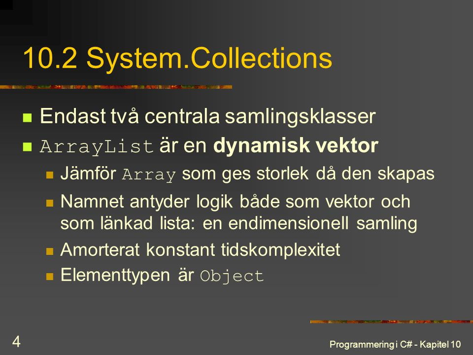 10.2 System.Collections Endast två centrala samlingsklasser