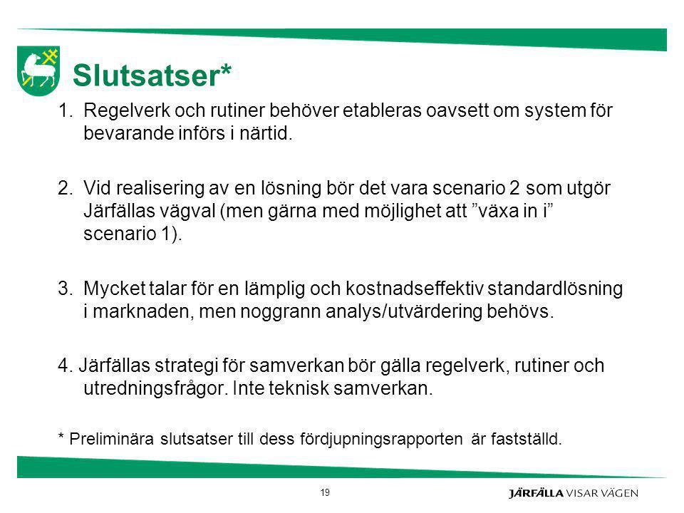 Slutsatser* Regelverk och rutiner behöver etableras oavsett om system för bevarande införs i närtid.
