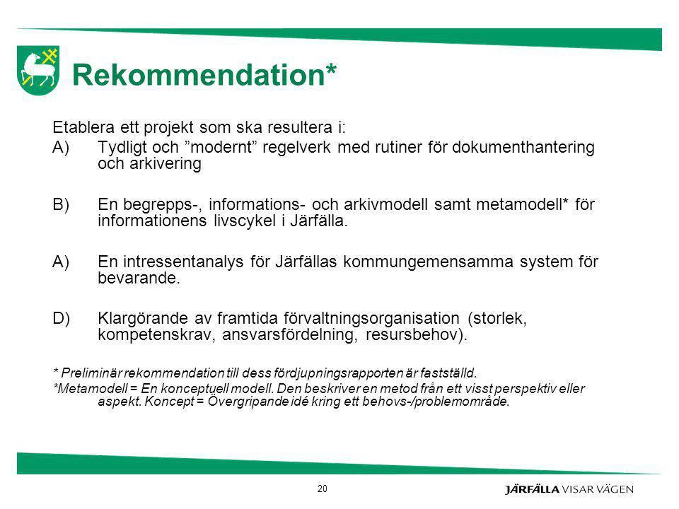 Rekommendation* Etablera ett projekt som ska resultera i: