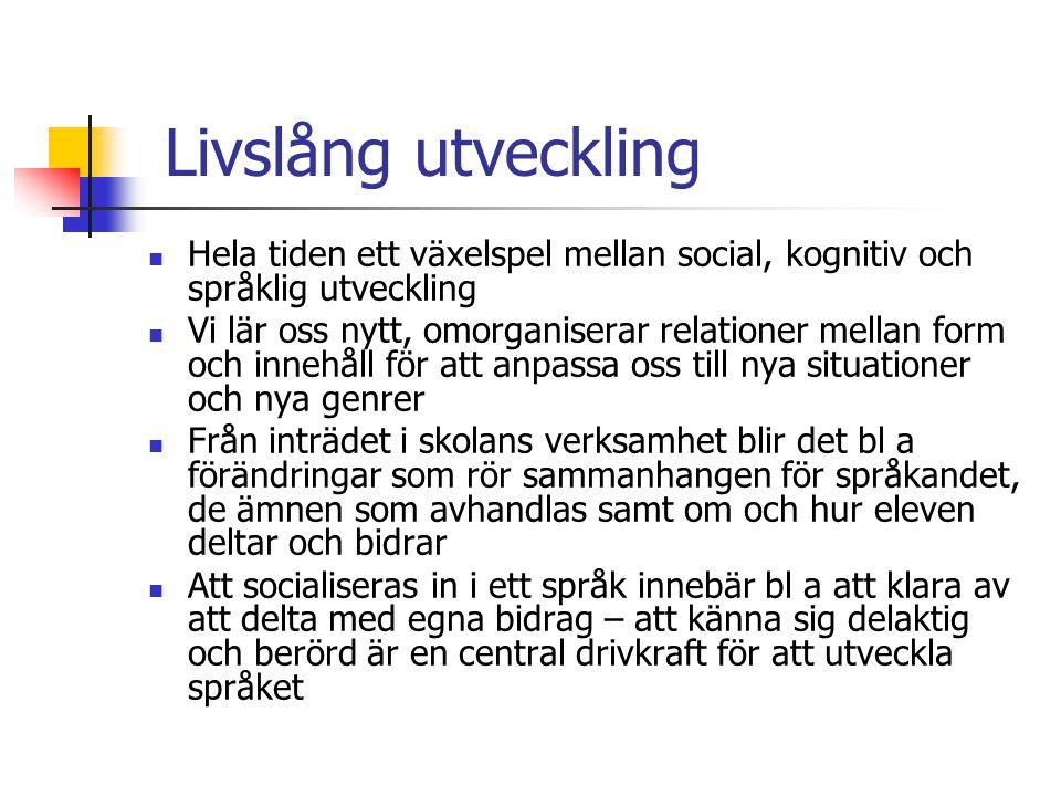 Livslång utveckling Hela tiden ett växelspel mellan social, kognitiv och språklig utveckling.