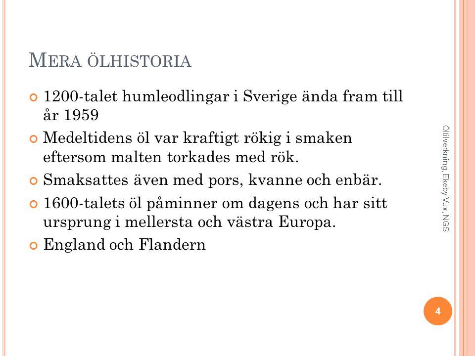 Mera ölhistoria 1200-talet humleodlingar i Sverige ända fram till år 1959.