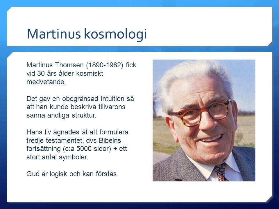 Martinus kosmologi Martinus Thomsen (1890-1982) fick vid 30 års ålder kosmiskt medvetande.