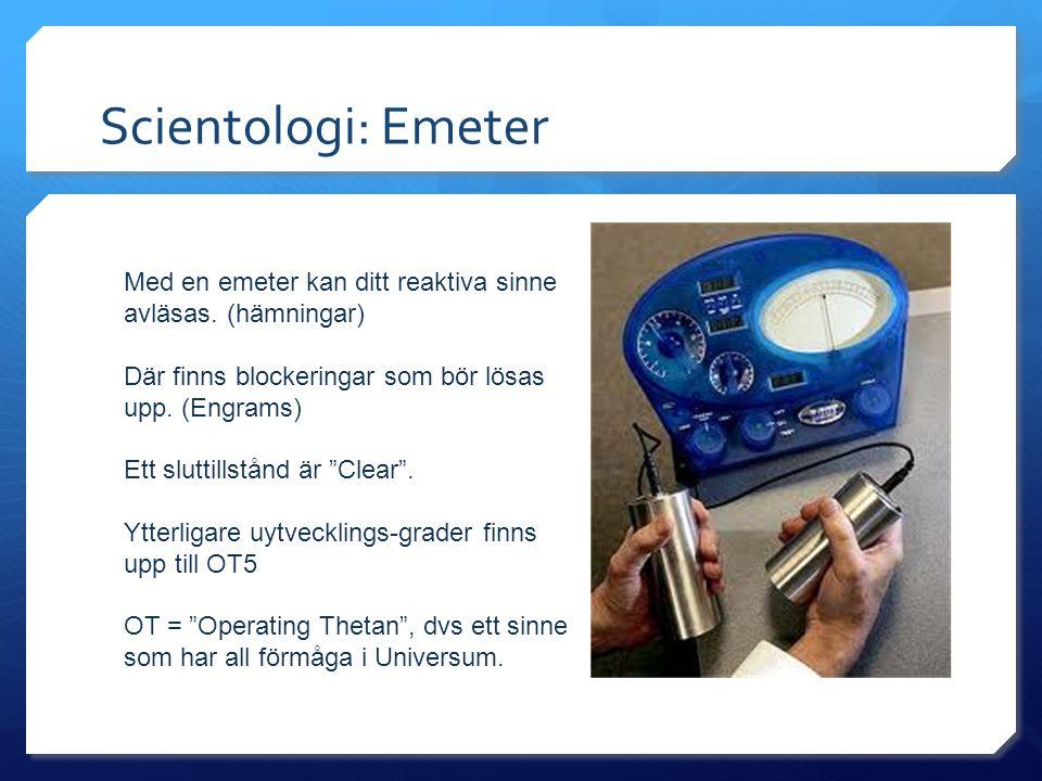 Scientologi: Emeter Med en emeter kan ditt reaktiva sinne avläsas. (hämningar) Där finns blockeringar som bör lösas upp. (Engrams)
