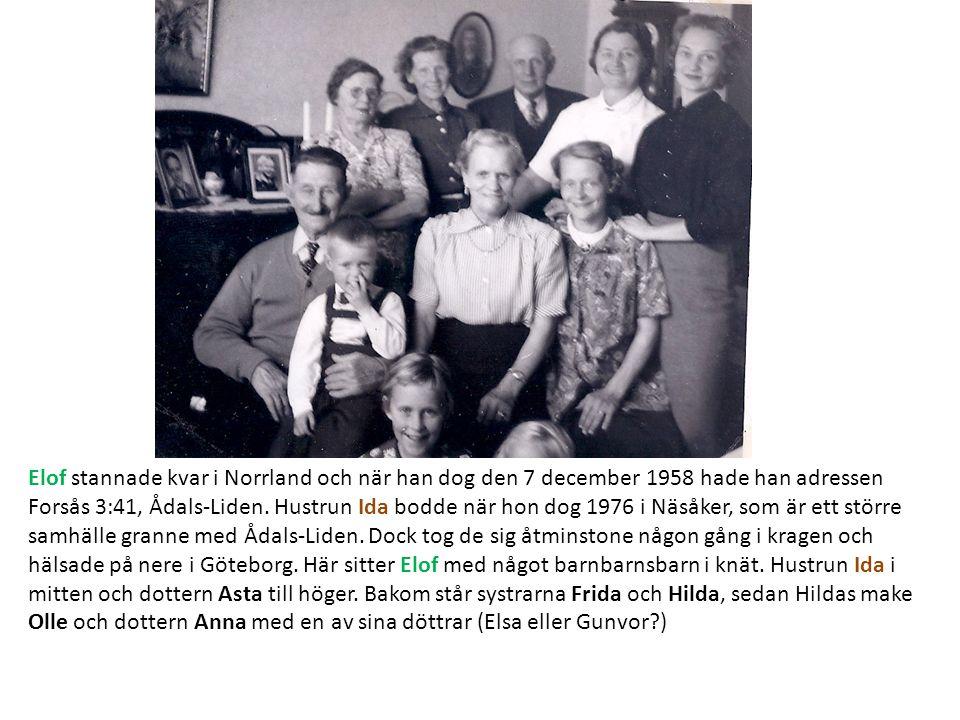 Elof stannade kvar i Norrland och när han dog den 7 december 1958 hade han adressen Forsås 3:41, Ådals-Liden.
