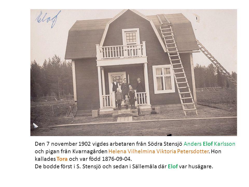 Den 7 november 1902 vigdes arbetaren från Södra Stensjö Anders Elof Karlsson och pigan från Kvarnagården Helena Vilhelmina Viktoria Petersdotter. Hon kallades Tora och var född 1876-09-04.