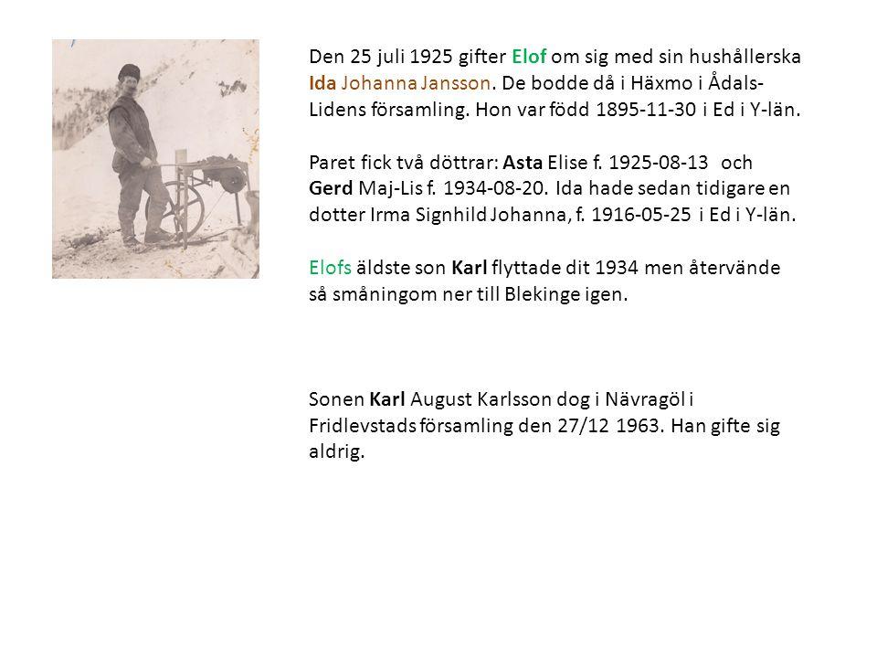 Den 25 juli 1925 gifter Elof om sig med sin hushållerska Ida Johanna Jansson. De bodde då i Häxmo i Ådals-Lidens församling. Hon var född 1895-11-30 i Ed i Y-län.