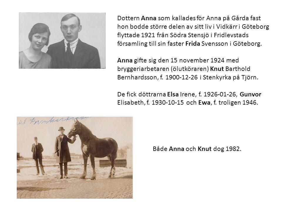 Dottern Anna som kallades för Anna på Gårda fast hon bodde större delen av sitt liv i Vidkärr i Göteborg flyttade 1921 från Södra Stensjö i Fridlevstads församling till sin faster Frida Svensson i Göteborg.