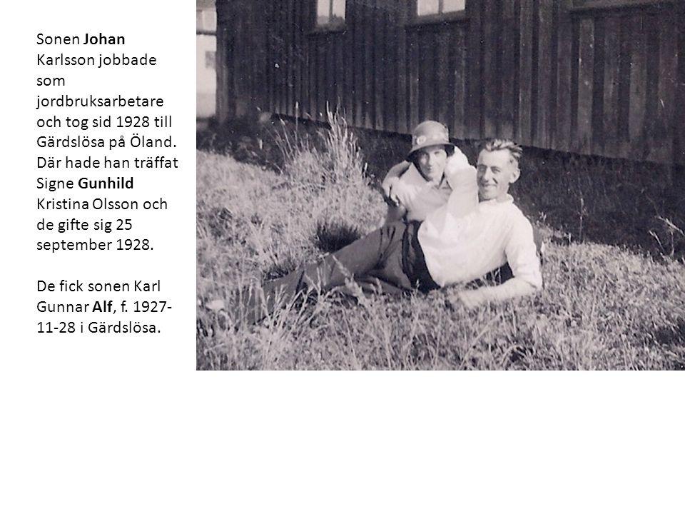 Sonen Johan Karlsson jobbade som jordbruksarbetare och tog sid 1928 till Gärdslösa på Öland. Där hade han träffat Signe Gunhild Kristina Olsson och de gifte sig 25 september 1928.