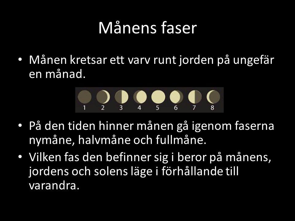 Månens faser Månen kretsar ett varv runt jorden på ungefär en månad.