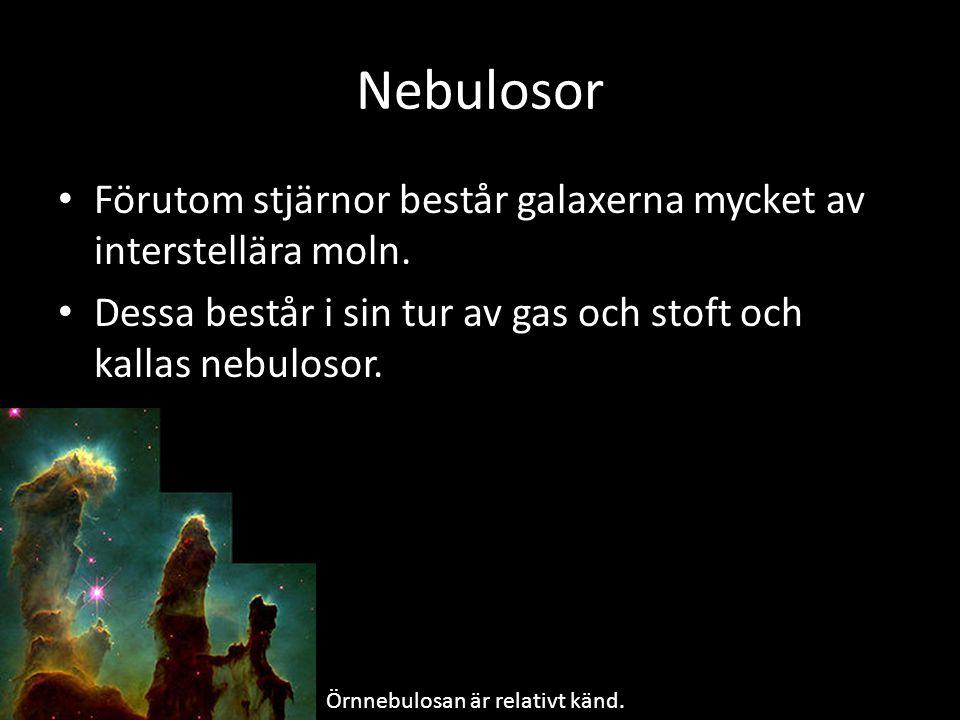 Nebulosor Förutom stjärnor består galaxerna mycket av interstellära moln. Dessa består i sin tur av gas och stoft och kallas nebulosor.