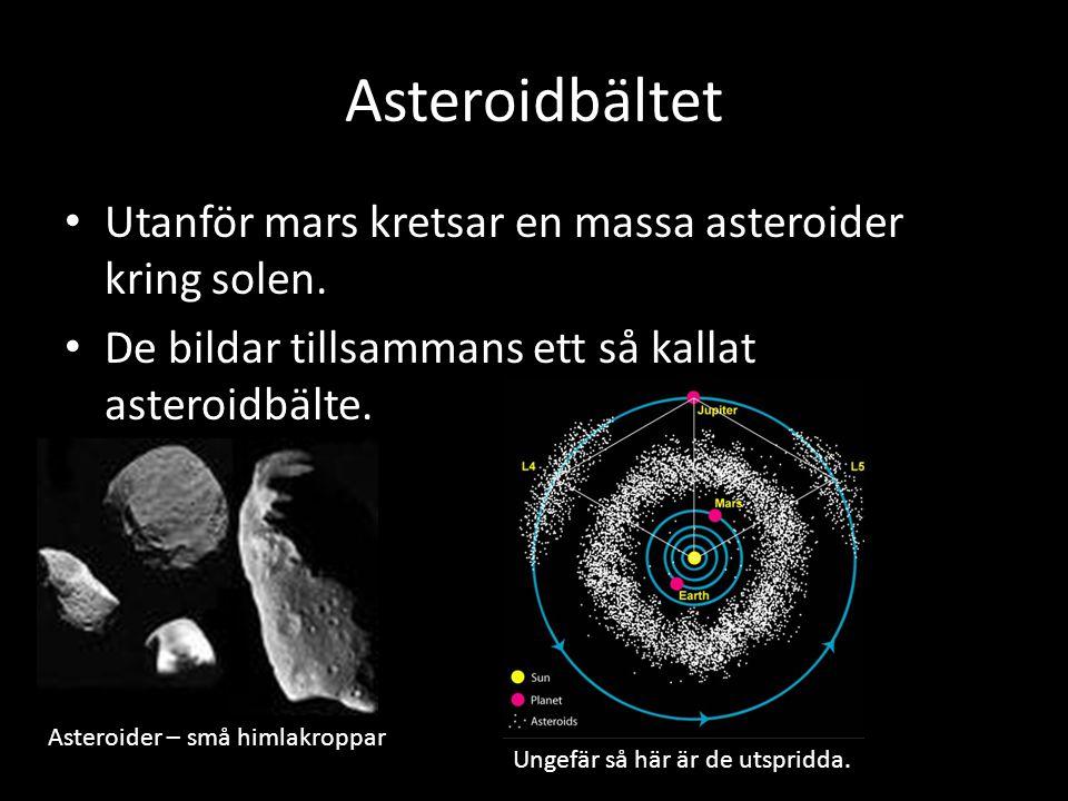 Asteroidbältet Utanför mars kretsar en massa asteroider kring solen.