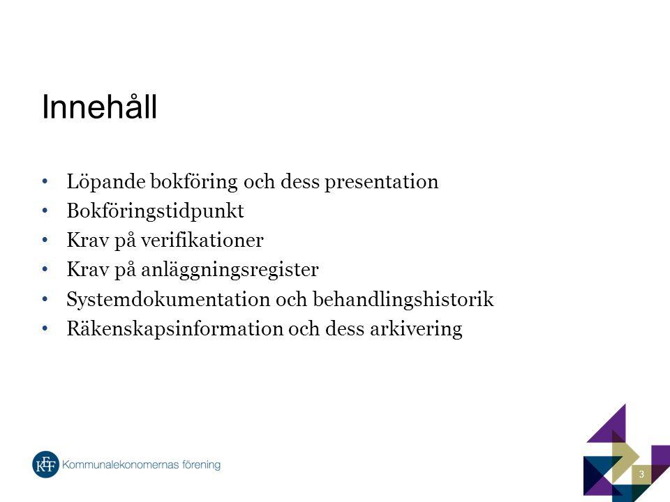 Innehåll Löpande bokföring och dess presentation Bokföringstidpunkt
