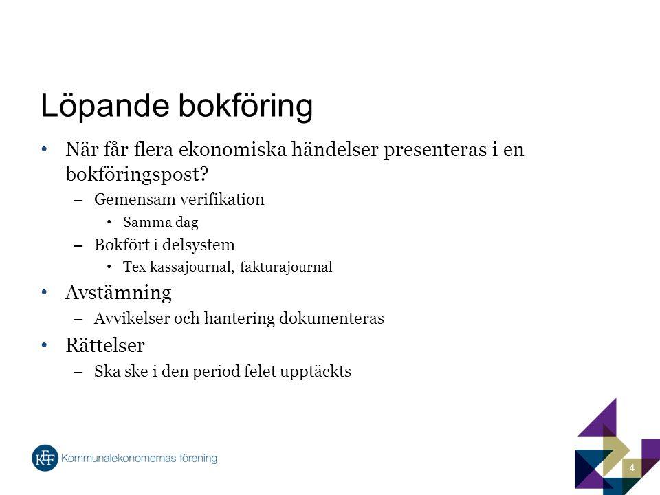 Löpande bokföring När får flera ekonomiska händelser presenteras i en bokföringspost Gemensam verifikation.