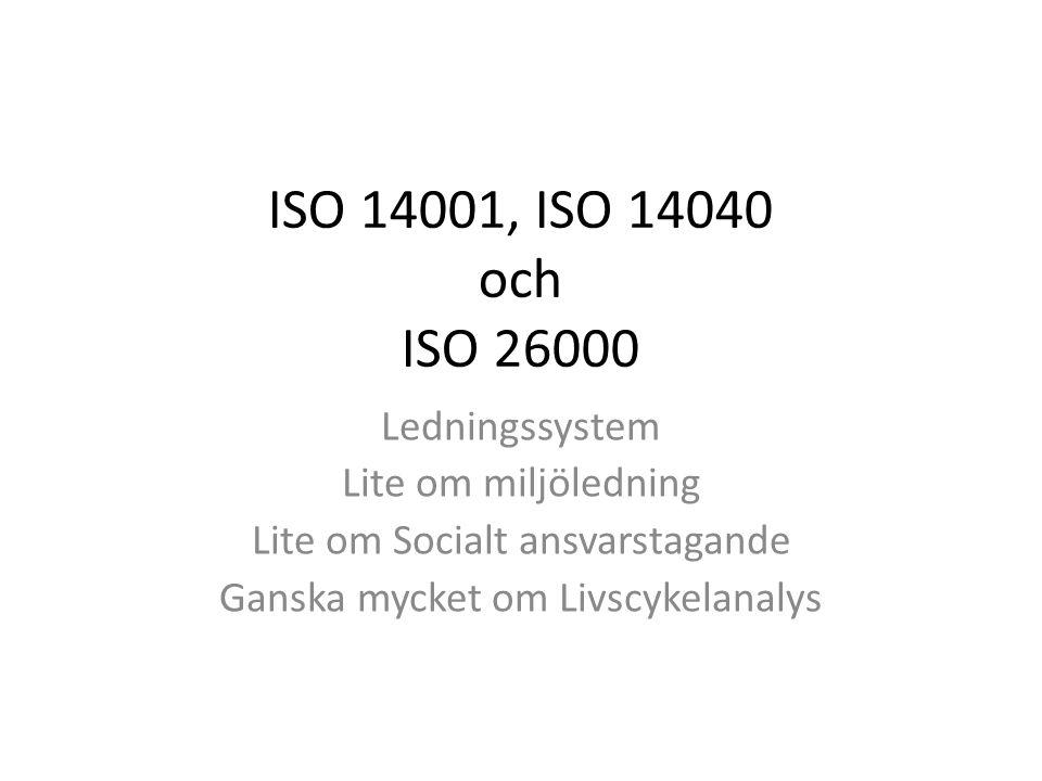 ISO 14001, ISO 14040 och ISO 26000 Ledningssystem Lite om miljöledning