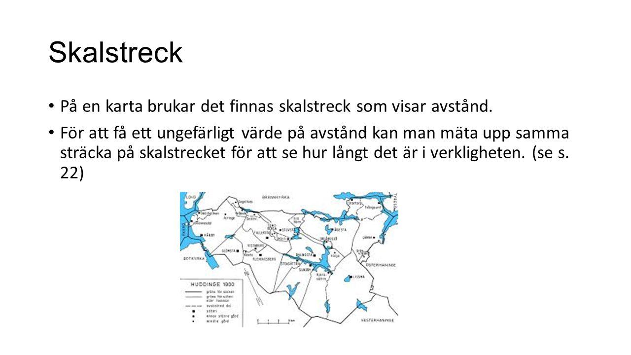 Skalstreck På en karta brukar det finnas skalstreck som visar avstånd.