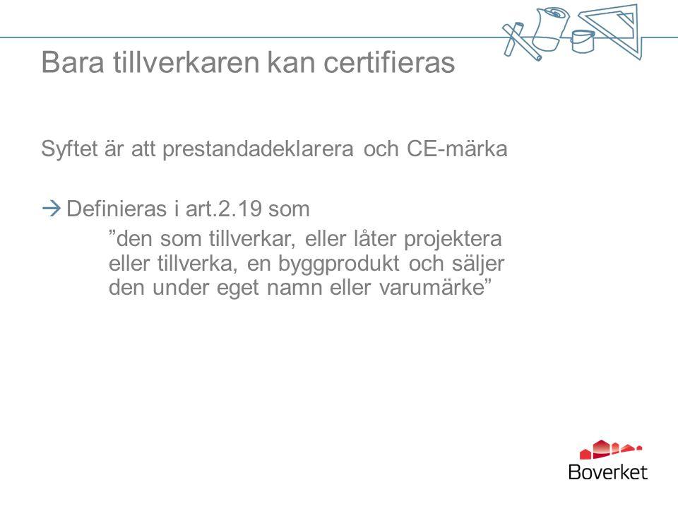 Bara tillverkaren kan certifieras