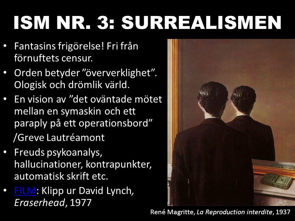 ISM NR. 3: SURREALISMEN Fantasins frigörelse! Fri från förnuftets censur. Orden betyder öververklighet . Ologisk och drömlik värld.