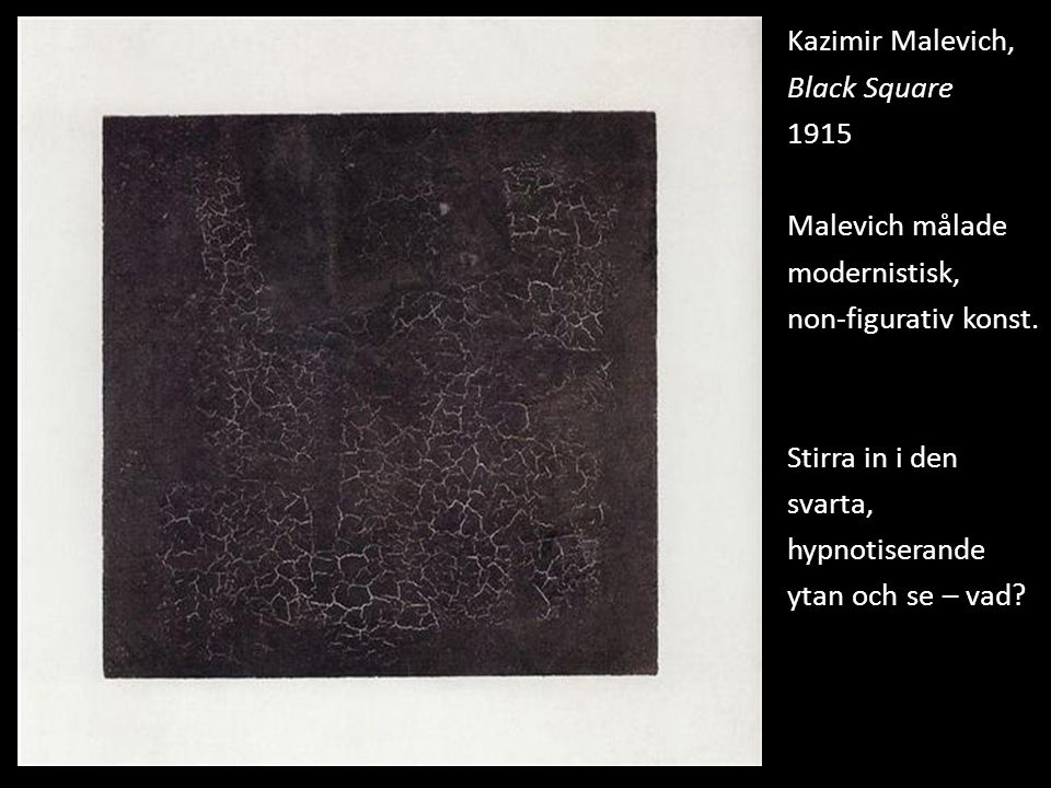 Kazimir Malevich, Black Square 1915 Malevich målade modernistisk, non-figurativ konst.