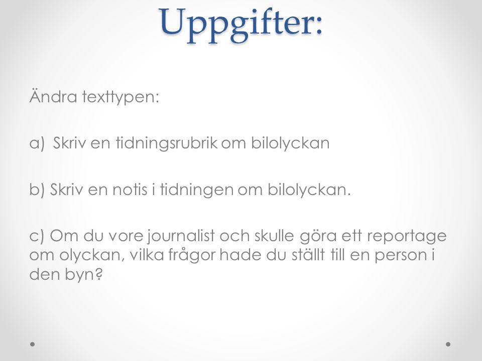 Uppgifter: Ändra texttypen: Skriv en tidningsrubrik om bilolyckan