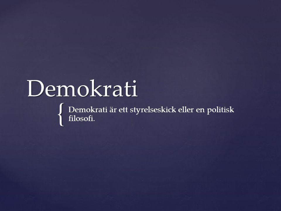 Demokrati är ett styrelseskick eller en politisk filosofi.