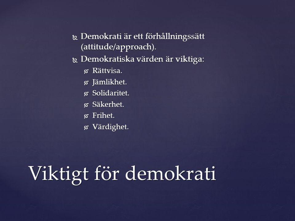 Demokrati är ett förhållningssätt (attitude/approach).