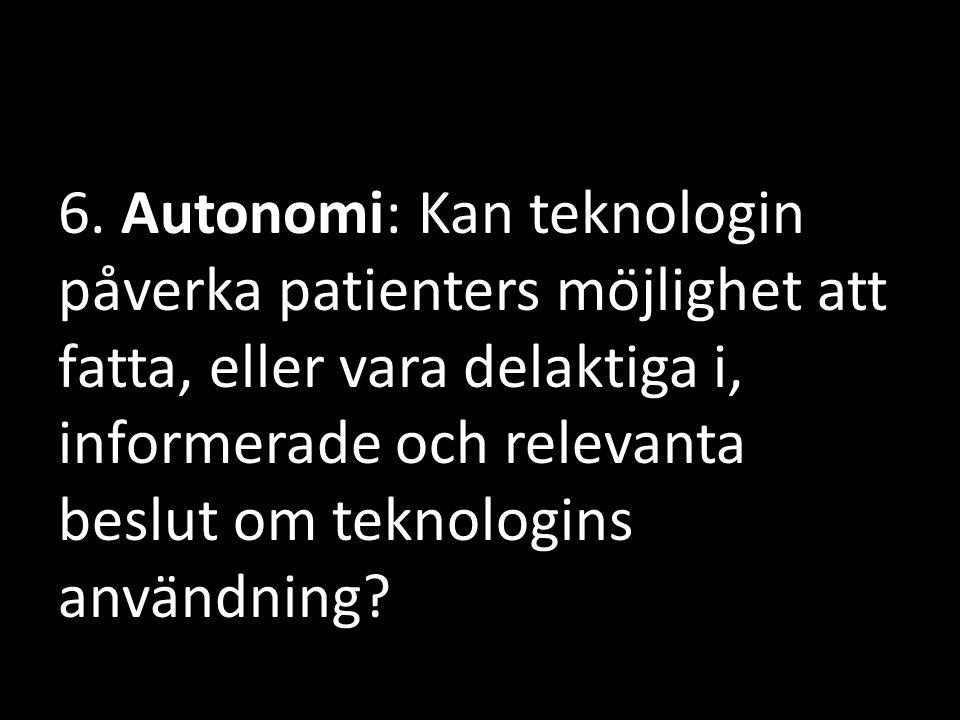 6. Autonomi: Kan teknologin påverka patienters möjlighet att fatta, eller vara delaktiga i, informerade och relevanta beslut om teknologins användning
