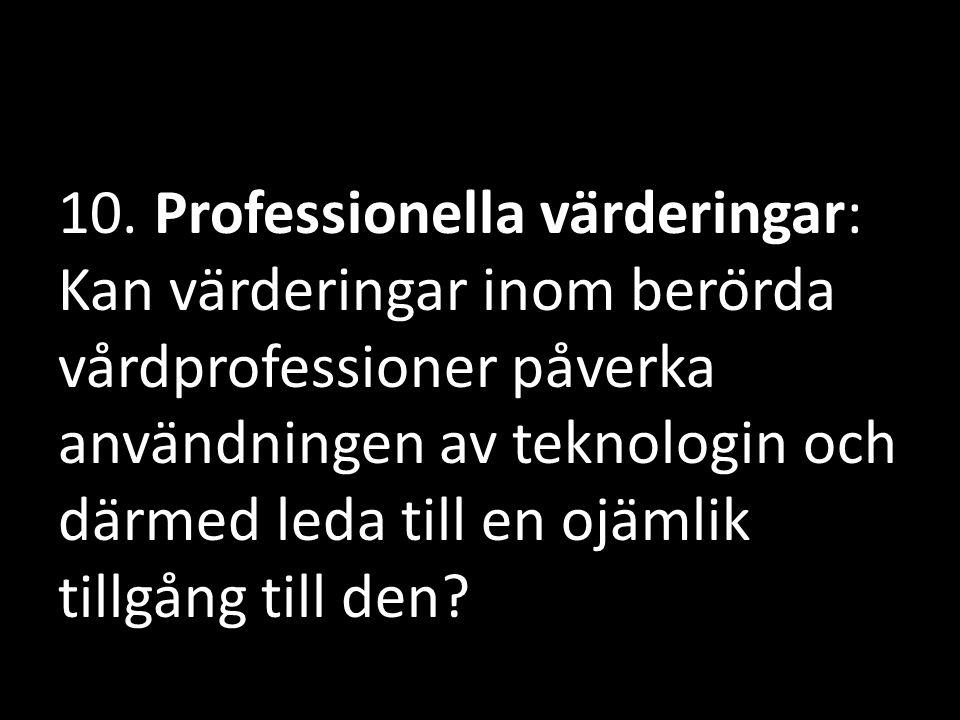 10. Professionella värderingar: Kan värderingar inom berörda vårdprofessioner påverka användningen av teknologin och därmed leda till en ojämlik tillgång till den