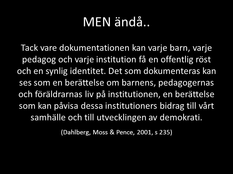 (Dahlberg, Moss & Pence, 2001, s 235)