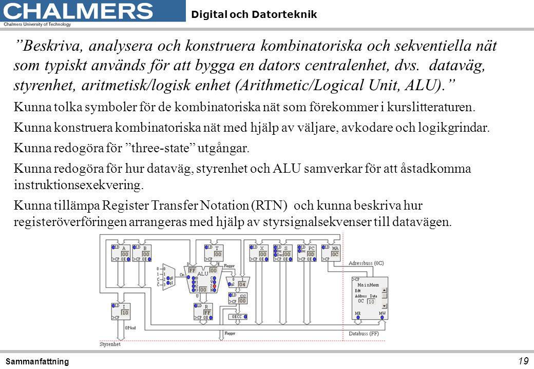 Beskriva, analysera och konstruera kombinatoriska och sekventiella nät som typiskt används för att bygga en dators centralenhet, dvs. dataväg, styrenhet, aritmetisk/logisk enhet (Arithmetic/Logical Unit, ALU).