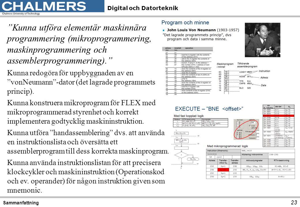 Kunna utföra elementär maskinnära programmering (mikroprogrammering, maskinprogrammering och assemblerprogrammering).