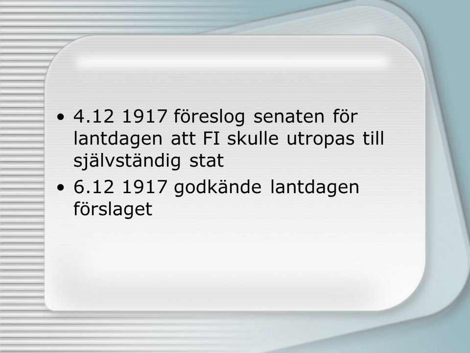 4.12 1917 föreslog senaten för lantdagen att FI skulle utropas till självständig stat